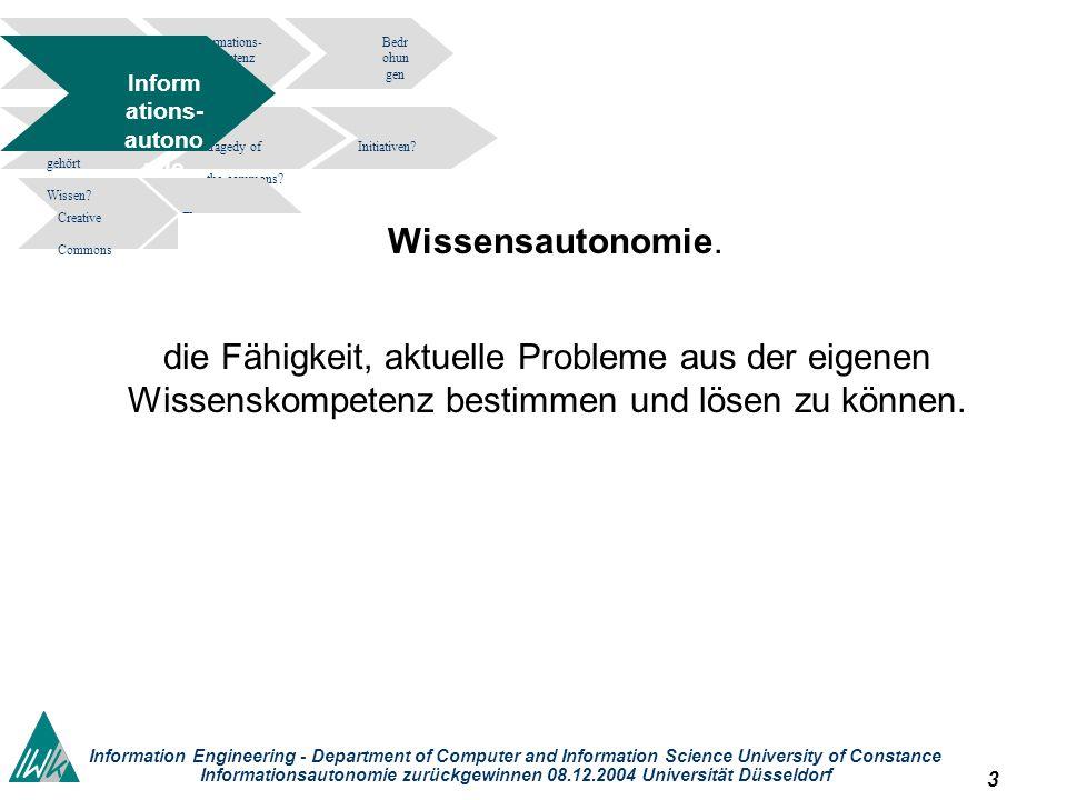 3 Information Engineering - Department of Computer and Information Science University of Constance Informationsautonomie zurückgewinnen 08.12.2004 Universität Düsseldorf Informations- kompetenz Bedr ohun gen tragedy of the commons.