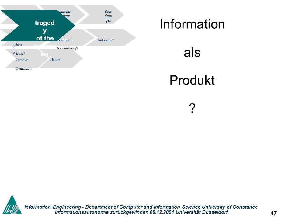 47 Information Engineering - Department of Computer and Information Science University of Constance Informationsautonomie zurückgewinnen 08.12.2004 Universität Düsseldorf Information als Produkt .
