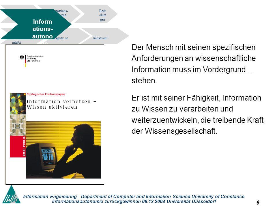 6 Information Engineering - Department of Computer and Information Science University of Constance Informationsautonomie zurückgewinnen 08.12.2004 Universität Düsseldorf Informations- kompetenz Bedr ohun gen tragedy of the commons.