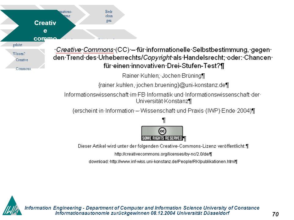 70 Information Engineering - Department of Computer and Information Science University of Constance Informationsautonomie zurückgewinnen 08.12.2004 Universität Düsseldorf Informations- kompetenz Bedr ohun gen tragedy of the commons.