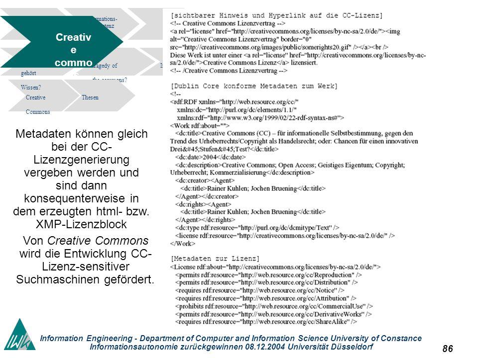 86 Information Engineering - Department of Computer and Information Science University of Constance Informationsautonomie zurückgewinnen 08.12.2004 Universität Düsseldorf Informations- kompetenz Bedr ohun gen tragedy of the commons.