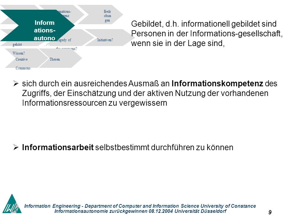 9 Information Engineering - Department of Computer and Information Science University of Constance Informationsautonomie zurückgewinnen 08.12.2004 Universität Düsseldorf Informations- kompetenz Bedr ohun gen tragedy of the commons.