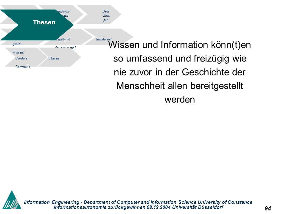 94 Information Engineering - Department of Computer and Information Science University of Constance Informationsautonomie zurückgewinnen 08.12.2004 Universität Düsseldorf Informations- kompetenz Bedr ohun gen tragedy of the commons.