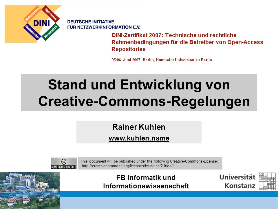 Creative Commons – informationelle Autonomie zurückgewinnen – DINI Workshop 6.6.07 22 SC erlaubt (you are free) to Share to copy, distribute and transmit the work und to Remix to adapt the work unter der Bedingung der Zurechung (attribution): You must attribute the work in the manner specified by the author or licensor (but not in any way that suggests that they endorse you or your use of the work).