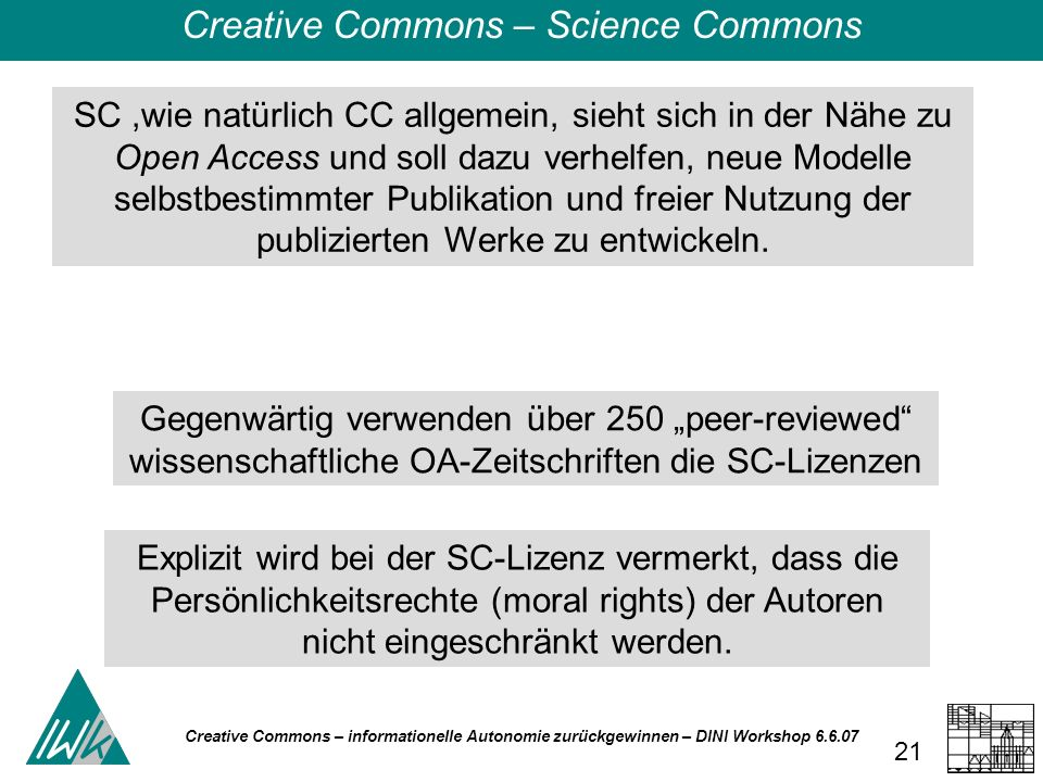 Creative Commons – informationelle Autonomie zurückgewinnen – DINI Workshop 6.6.07 21 SC,wie natürlich CC allgemein, sieht sich in der Nähe zu Open Ac