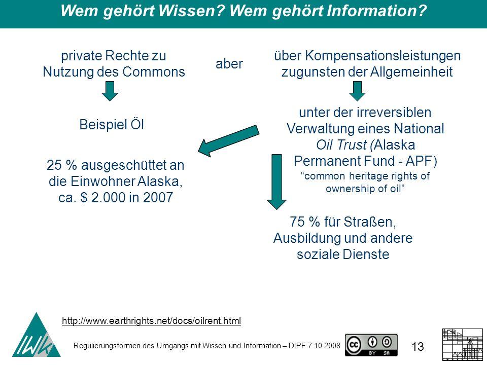 Regulierungsformen des Umgangs mit Wissen und Information – DIPF 7.10.2008 13 Wem gehört Wissen.