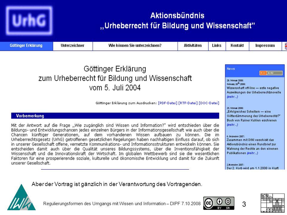 Regulierungsformen des Umgangs mit Wissen und Information – DIPF 7.10.2008 3 Aber der Vortrag ist gänzlich in der Verantwortung des Vortragenden.
