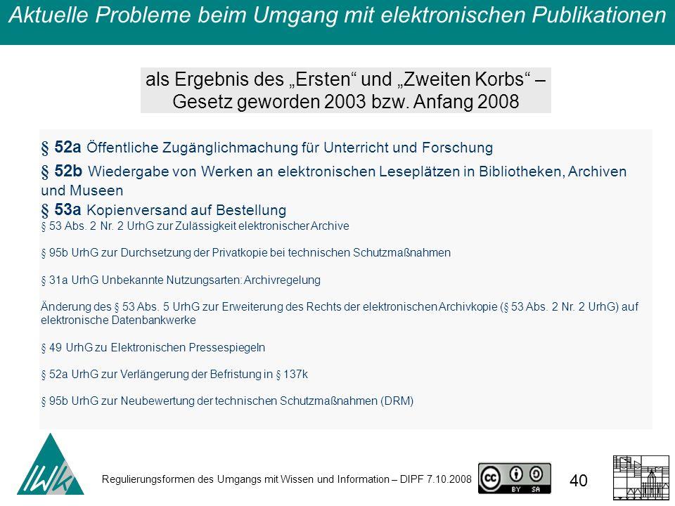 Regulierungsformen des Umgangs mit Wissen und Information – DIPF 7.10.2008 40 als Ergebnis des Ersten und Zweiten Korbs – Gesetz geworden 2003 bzw. An