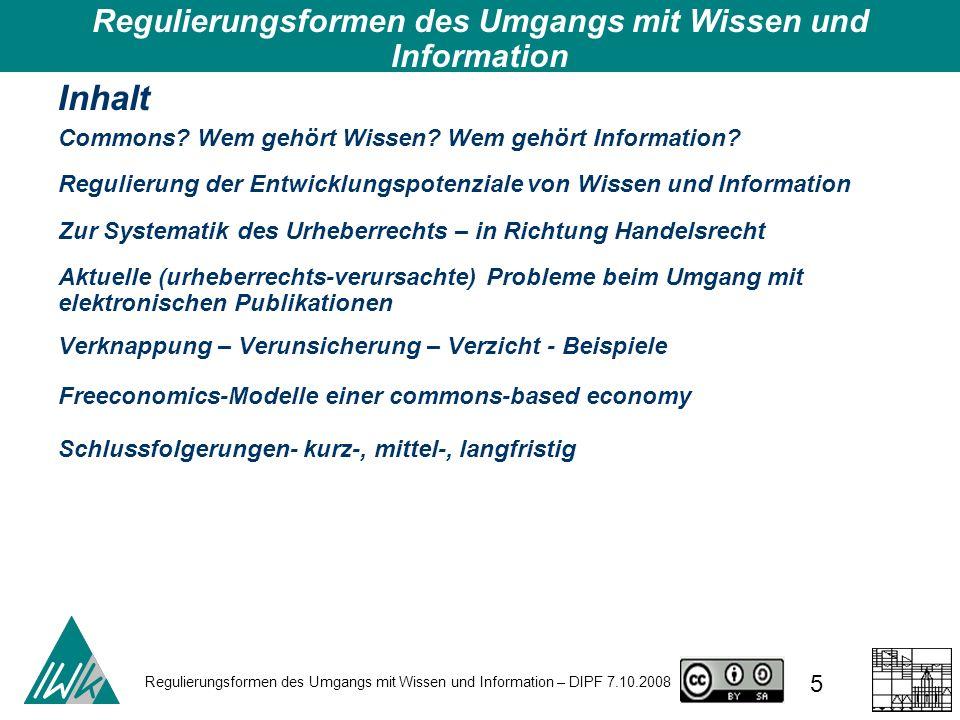 Regulierungsformen des Umgangs mit Wissen und Information – DIPF 7.10.2008 36 Urheberrecht - Verwertungsrechte Der Schutz des Werkes hat nicht nur ideelle, persönlichkeitsbezogene, sondern immer schon und gegenwärtig zunehmend (finanzielle) Verwertungsaspekte.