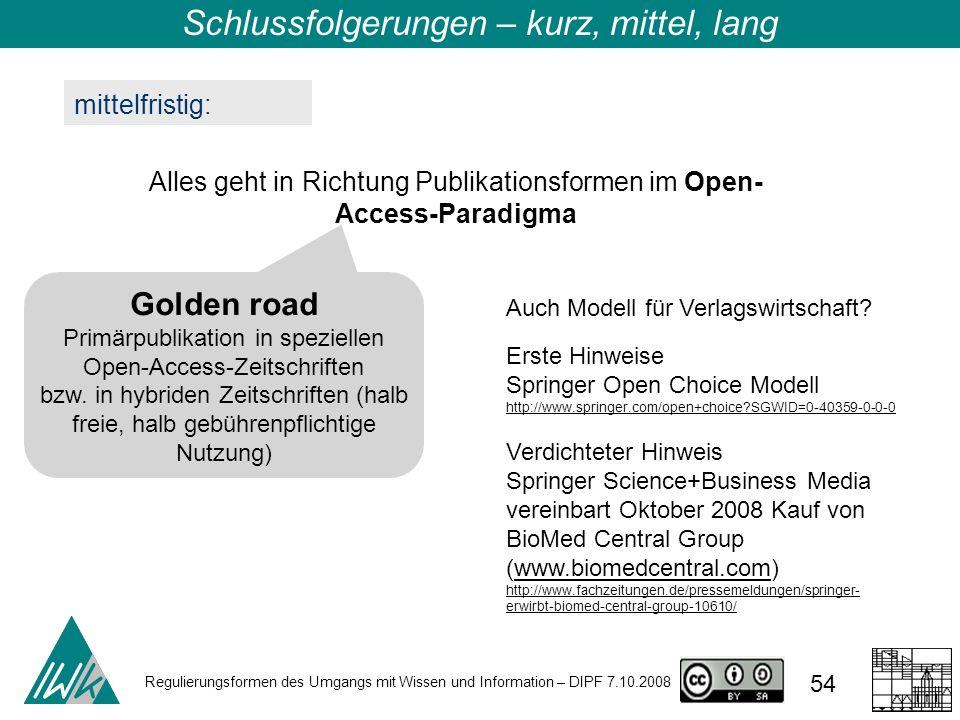 Regulierungsformen des Umgangs mit Wissen und Information – DIPF 7.10.2008 54 mittelfristig: Alles geht in Richtung Publikationsformen im Open- Access