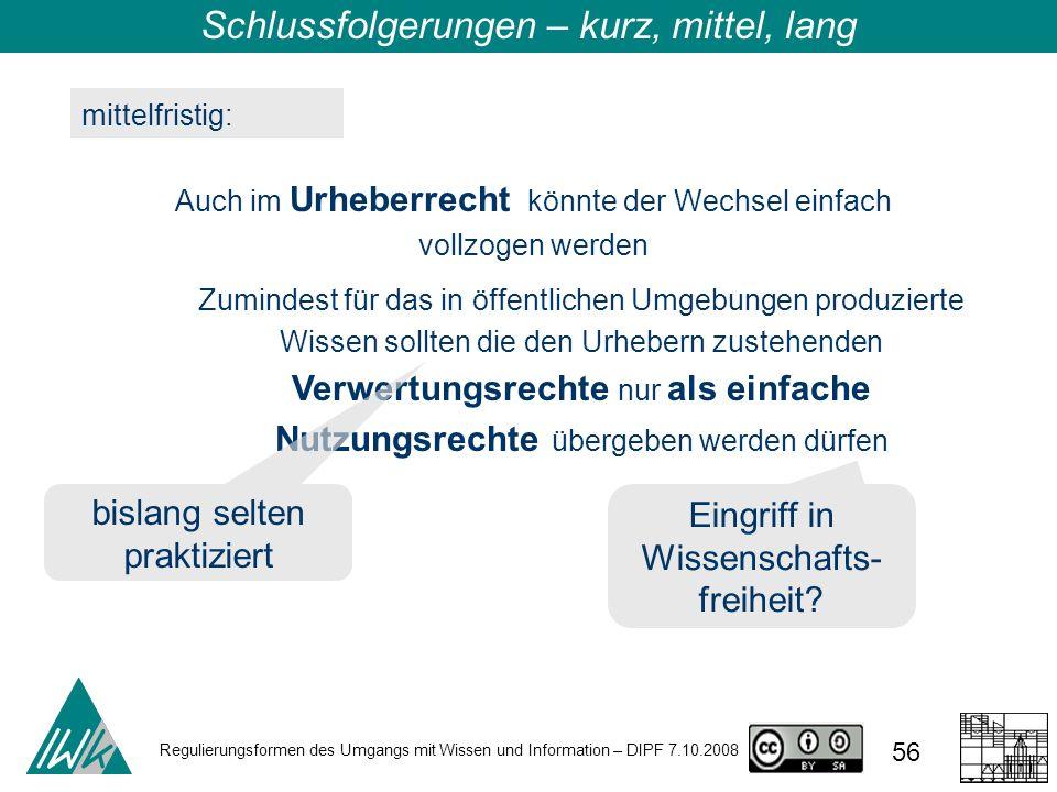 Regulierungsformen des Umgangs mit Wissen und Information – DIPF 7.10.2008 56 mittelfristig: Auch im Urheberrecht könnte der Wechsel einfach vollzogen