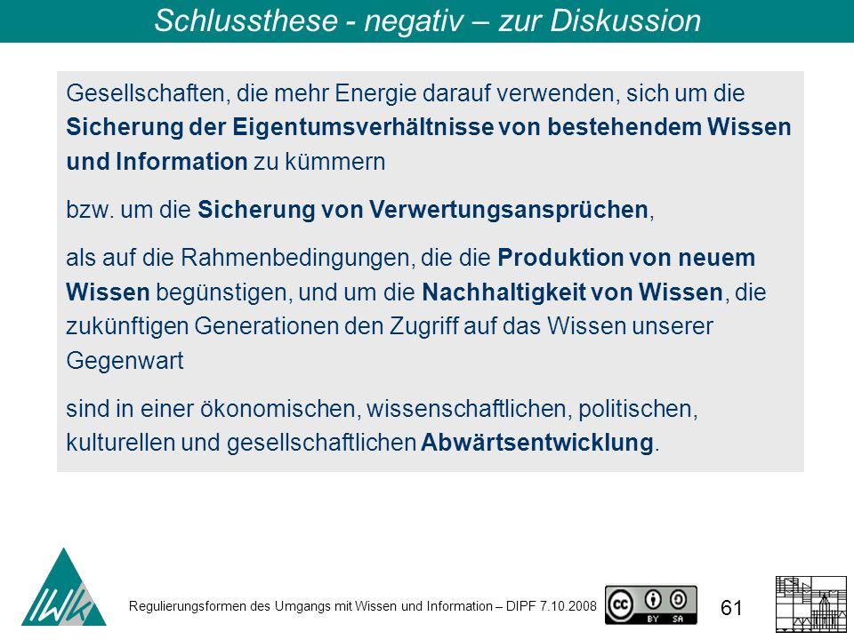 Regulierungsformen des Umgangs mit Wissen und Information – DIPF 7.10.2008 61 Schlussthese - negativ – zur Diskussion Gesellschaften, die mehr Energie