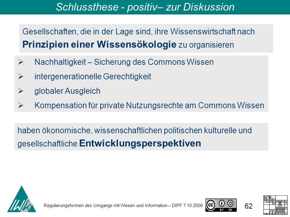 Regulierungsformen des Umgangs mit Wissen und Information – DIPF 7.10.2008 62 Schlussthese - positiv– zur Diskussion Gesellschaften, die in der Lage s
