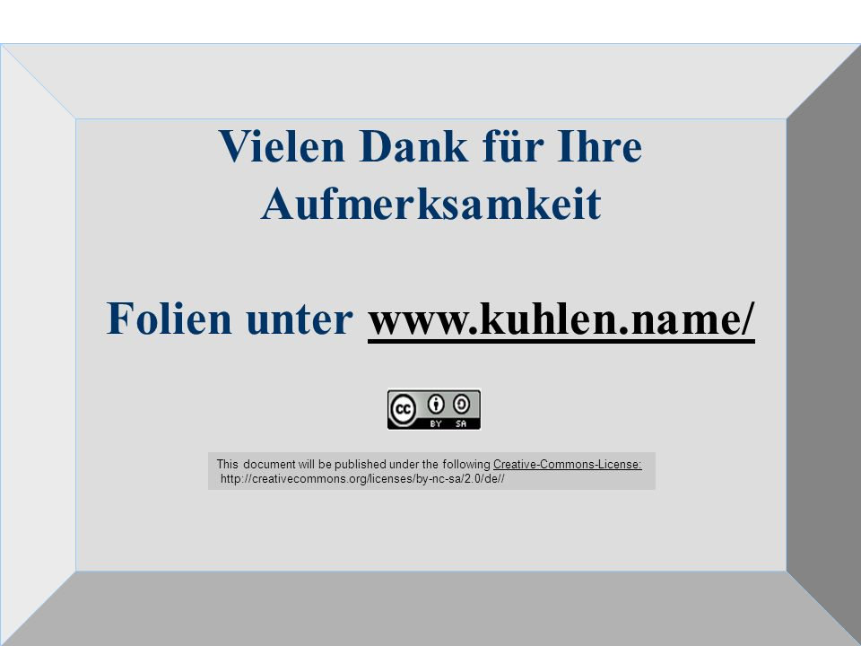 Regulierungsformen des Umgangs mit Wissen und Information – DIPF 7.10.2008 63 Vielen Dank für Ihre Aufmerksamkeit Folien unter www.kuhlen.name/www.kuhlen.name/ This document will be published under the following Creative-Commons-License:Creative-Commons-License: http://creativecommons.org/licenses/by-nc-sa/2.0/de//