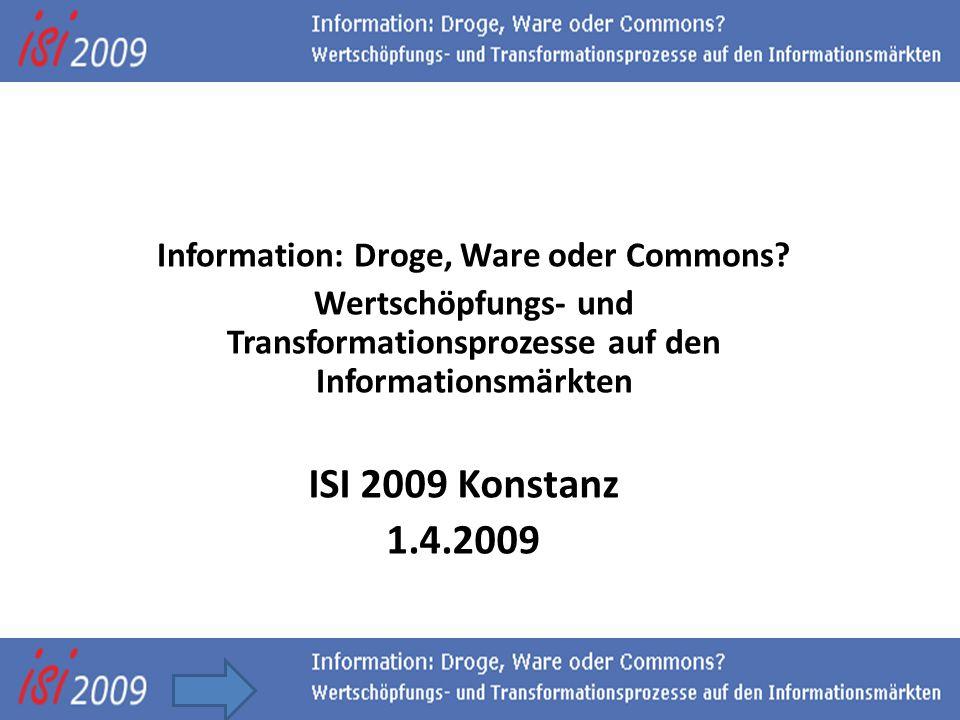 Towards a commons-based information society Information: Droge, Ware oder Commons? Wertschöpfungs- und Transformationsprozesse auf den Informationsmär