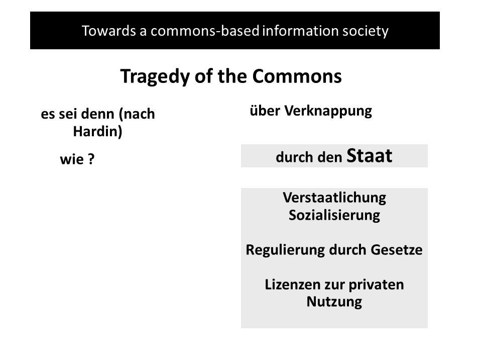 Towards a commons-based information society Tragedy of the Commons es sei denn (nach Hardin) über Verknappung wie ? durch den Staat Verstaatlichung So