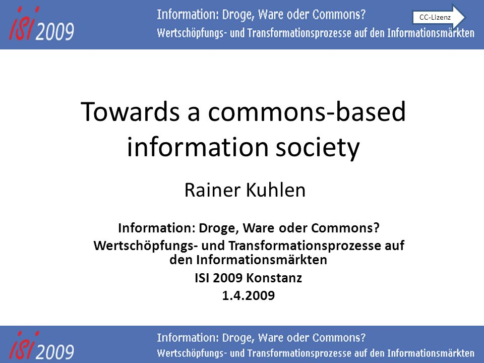 Towards a commons-based information society Rainer Kuhlen Information: Droge, Ware oder Commons.