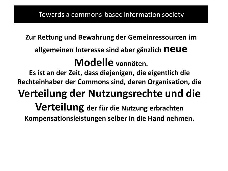 Towards a commons-based information society Zur Rettung und Bewahrung der Gemeinressourcen im allgemeinen Interesse sind aber gänzlich neue Modelle vonnöten.