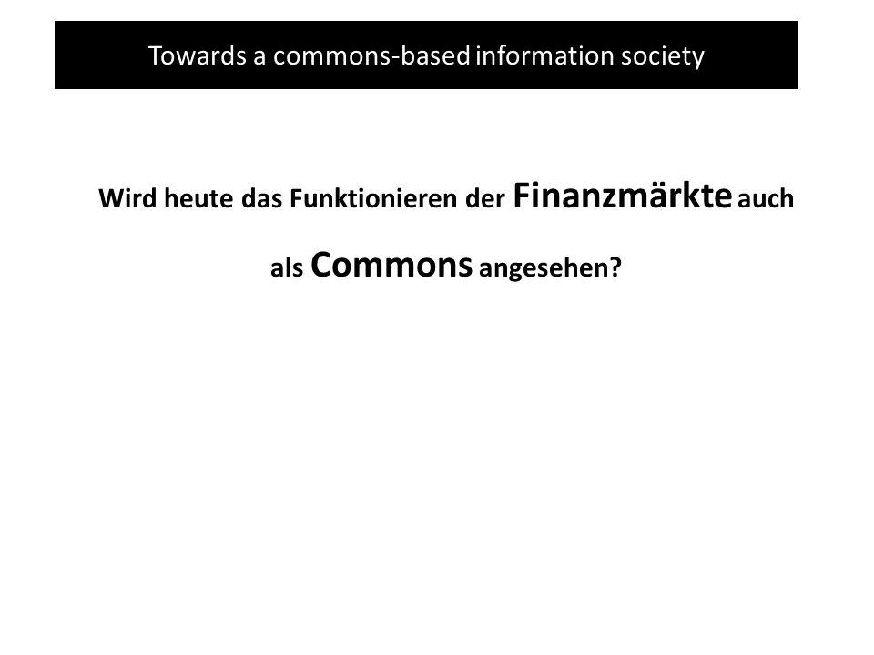 Towards a commons-based information society Wird heute das Funktionieren der Finanzmärkte auch als Commons angesehen