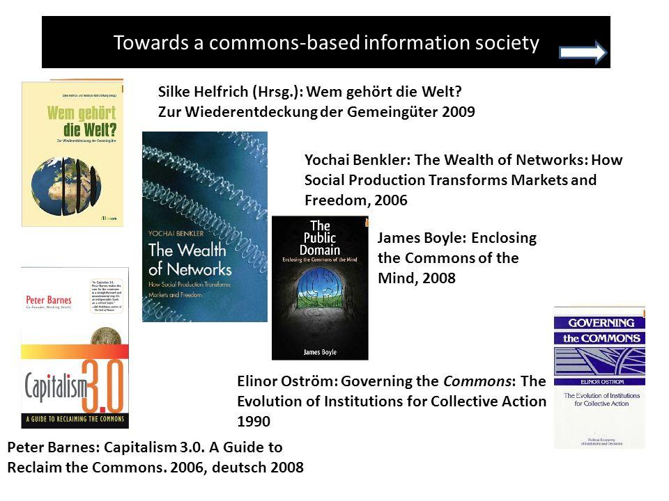 Towards a commons-based information society Silke Helfrich (Hrsg.): Wem gehört die Welt? Zur Wiederentdeckung der Gemeingüter 2009 Yochai Benkler: The
