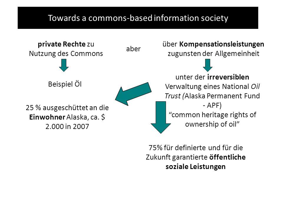 Towards a commons-based information society private Rechte zu Nutzung des Commons aber über Kompensationsleistungen zugunsten der Allgemeinheit Beispi