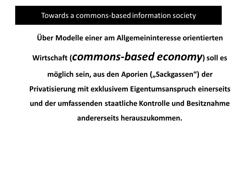 Towards a commons-based information society Über Modelle einer am Allgemeininteresse orientierten Wirtschaft ( commons-based economy ) soll es möglich
