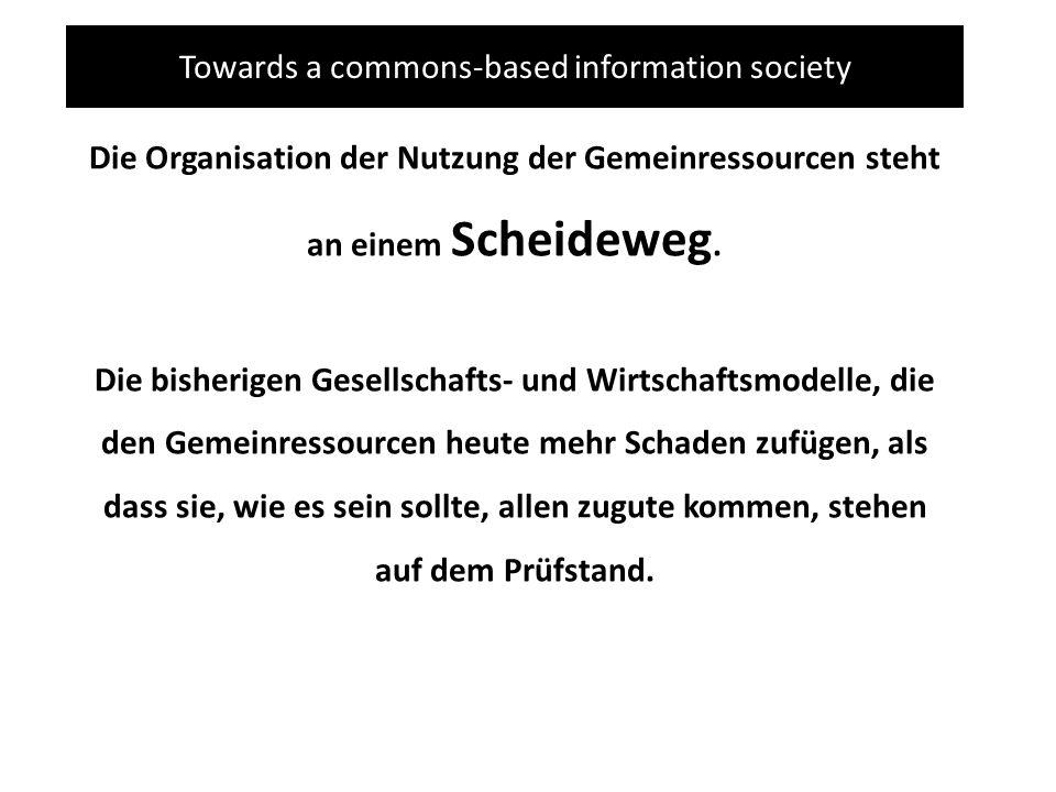Towards a commons-based information society Die Organisation der Nutzung der Gemeinressourcen steht an einem Scheideweg. Die bisherigen Gesellschafts-