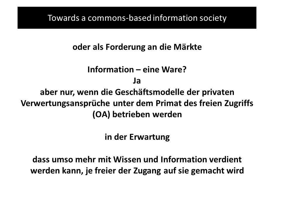 Towards a commons-based information society oder als Forderung an die Märkte Information – eine Ware? Ja aber nur, wenn die Geschäftsmodelle der priva