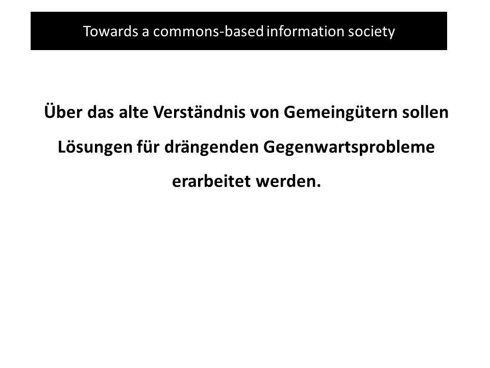 Towards a commons-based information society Über das alte Verständnis von Gemeingütern sollen Lösungen für drängenden Gegenwartsprobleme erarbeitet werden.