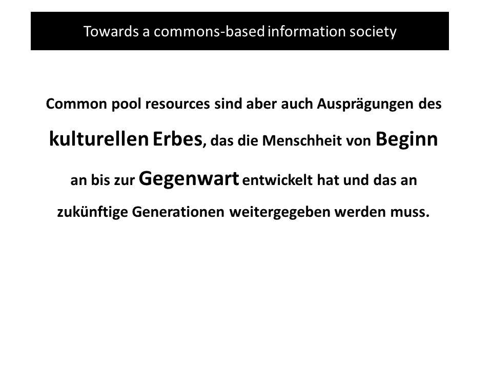 Towards a commons-based information society Common pool resources sind aber auch Ausprägungen des kulturellen Erbes, das die Menschheit von Beginn an