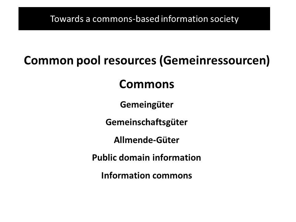 Towards a commons-based information society Common pool resources (Gemeinressourcen) Commons Gemeingüter Gemeinschaftsgüter Allmende-Güter Public domain information Information commons