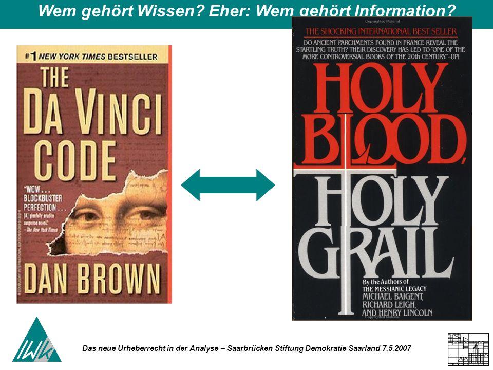 Das neue Urheberrecht in der Analyse – Saarbrücken Stiftung Demokratie Saarland 7.5.2007 Wem gehört Wissen? Eher: Wem gehört Information?