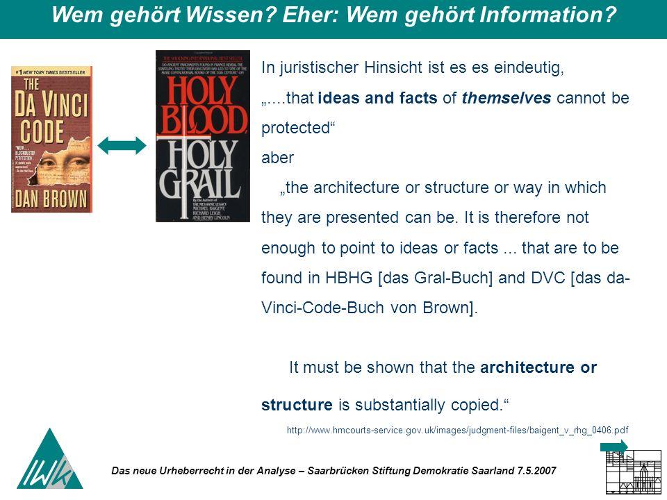 Das neue Urheberrecht in der Analyse – Saarbrücken Stiftung Demokratie Saarland 7.5.2007 Wem gehört Wissen? Eher: Wem gehört Information? In juristisc