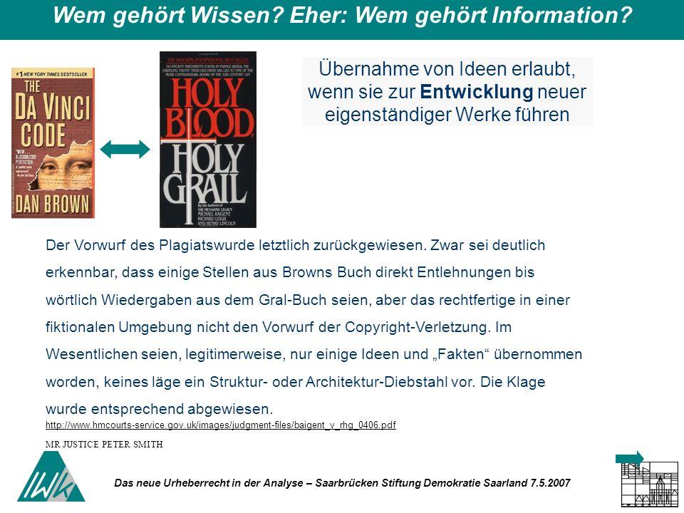 Das neue Urheberrecht in der Analyse – Saarbrücken Stiftung Demokratie Saarland 7.5.2007 Wem gehört Wissen? Eher: Wem gehört Information? Der Vorwurf
