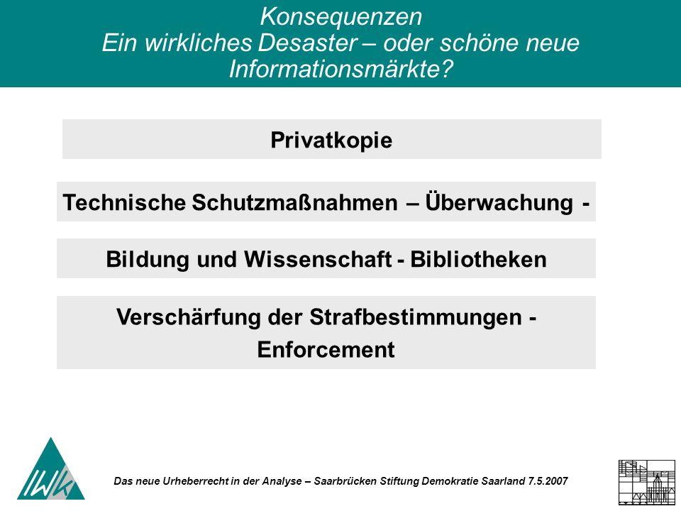 Das neue Urheberrecht in der Analyse – Saarbrücken Stiftung Demokratie Saarland 7.5.2007 Privatkopie Konsequenzen Ein wirkliches Desaster – oder schön