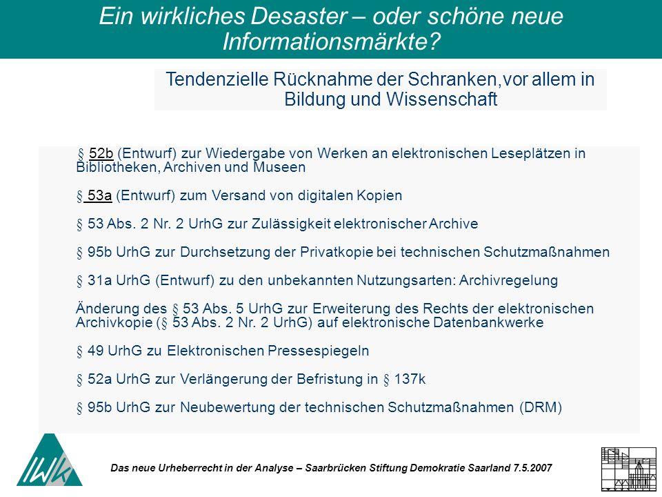 Das neue Urheberrecht in der Analyse – Saarbrücken Stiftung Demokratie Saarland 7.5.2007 Ein wirkliches Desaster – oder schöne neue Informationsmärkte