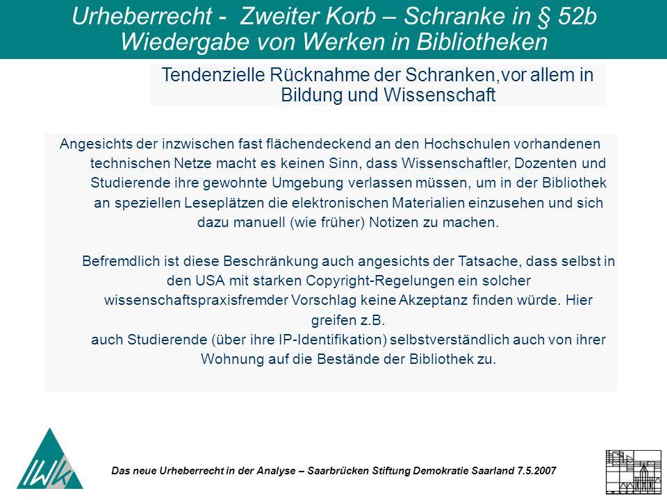 Das neue Urheberrecht in der Analyse – Saarbrücken Stiftung Demokratie Saarland 7.5.2007 Urheberrecht - Zweiter Korb – Schranke in § 52b Wiedergabe vo