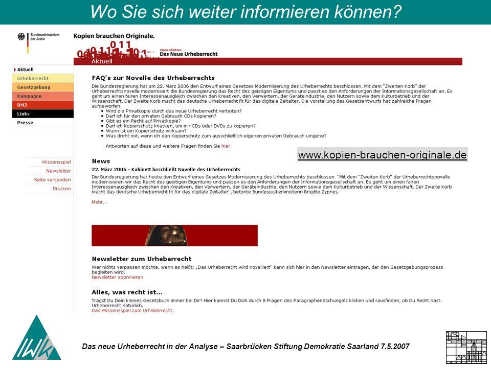Das neue Urheberrecht in der Analyse – Saarbrücken Stiftung Demokratie Saarland 7.5.2007 Wo Sie sich weiter informieren können? www.kopien-brauchen-or