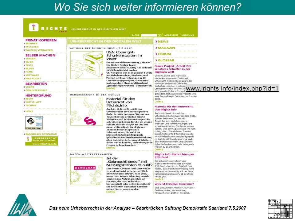 Das neue Urheberrecht in der Analyse – Saarbrücken Stiftung Demokratie Saarland 7.5.2007 Wo Sie sich weiter informieren können? www.irights.info/index