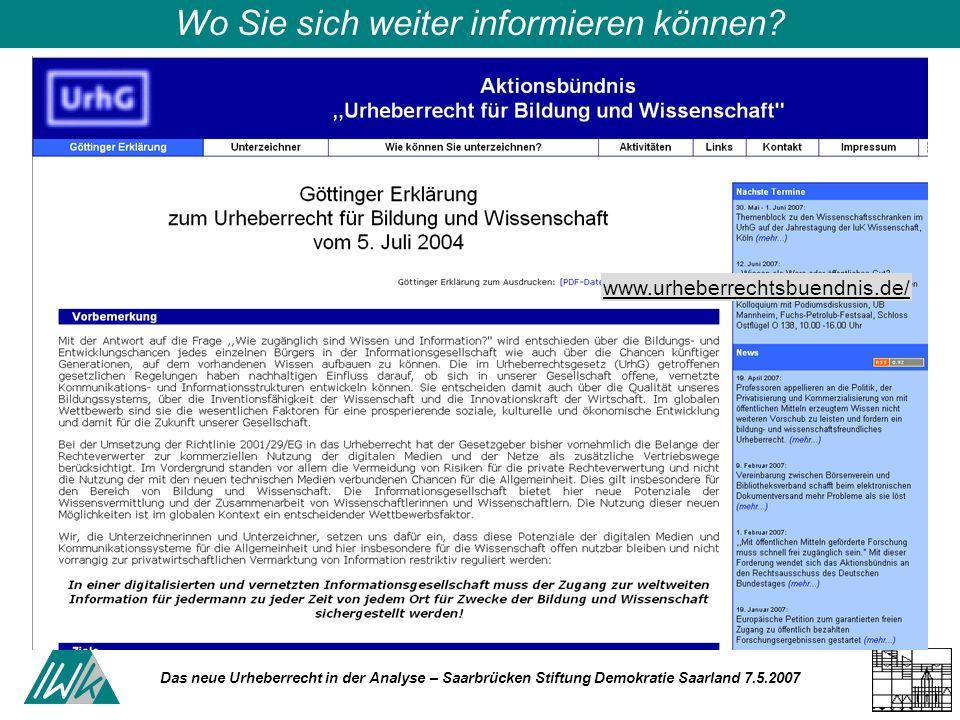 Das neue Urheberrecht in der Analyse – Saarbrücken Stiftung Demokratie Saarland 7.5.2007 Wo Sie sich weiter informieren können? www.urheberrechtsbuend
