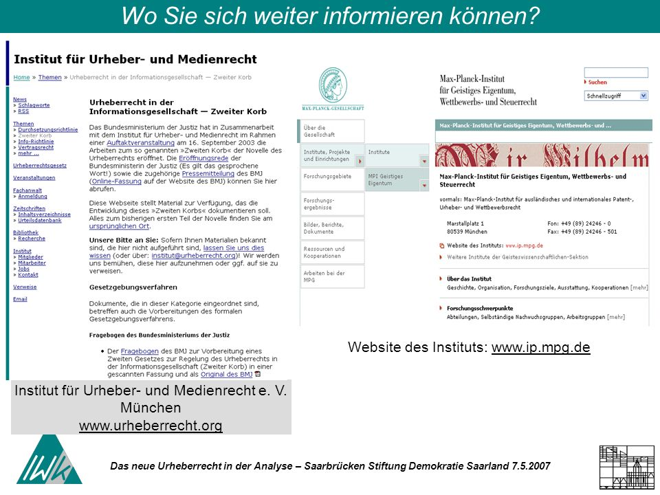 Das neue Urheberrecht in der Analyse – Saarbrücken Stiftung Demokratie Saarland 7.5.2007 Wo Sie sich weiter informieren können? Institut für Urheber-