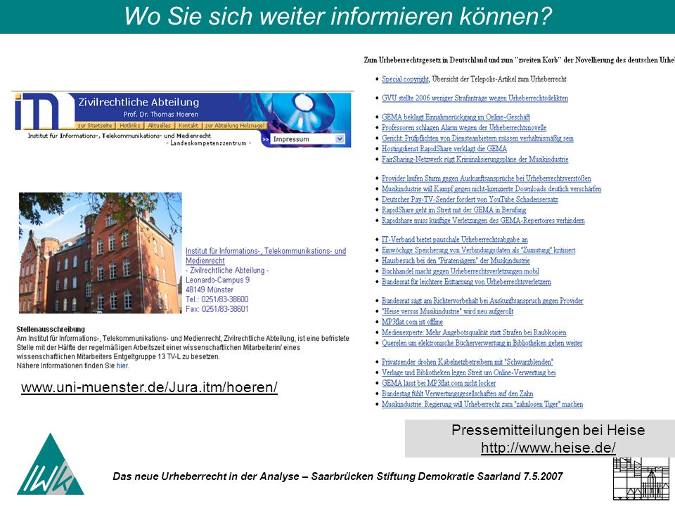 Das neue Urheberrecht in der Analyse – Saarbrücken Stiftung Demokratie Saarland 7.5.2007 Wo Sie sich weiter informieren können.