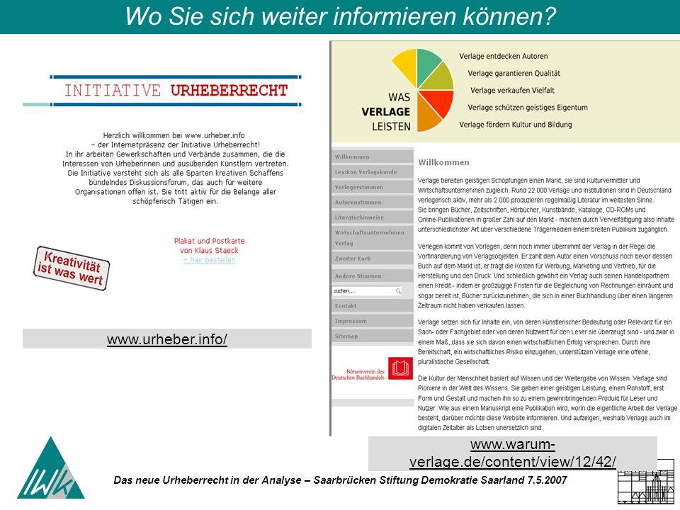 Das neue Urheberrecht in der Analyse – Saarbrücken Stiftung Demokratie Saarland 7.5.2007 Wo Sie sich weiter informieren können? www.urheber.info/ www.