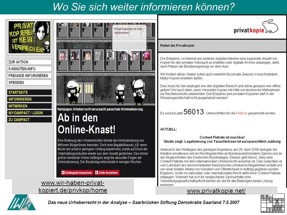 Das neue Urheberrecht in der Analyse – Saarbrücken Stiftung Demokratie Saarland 7.5.2007 Wo Sie sich weiter informieren können? www.wir-haben-privat-