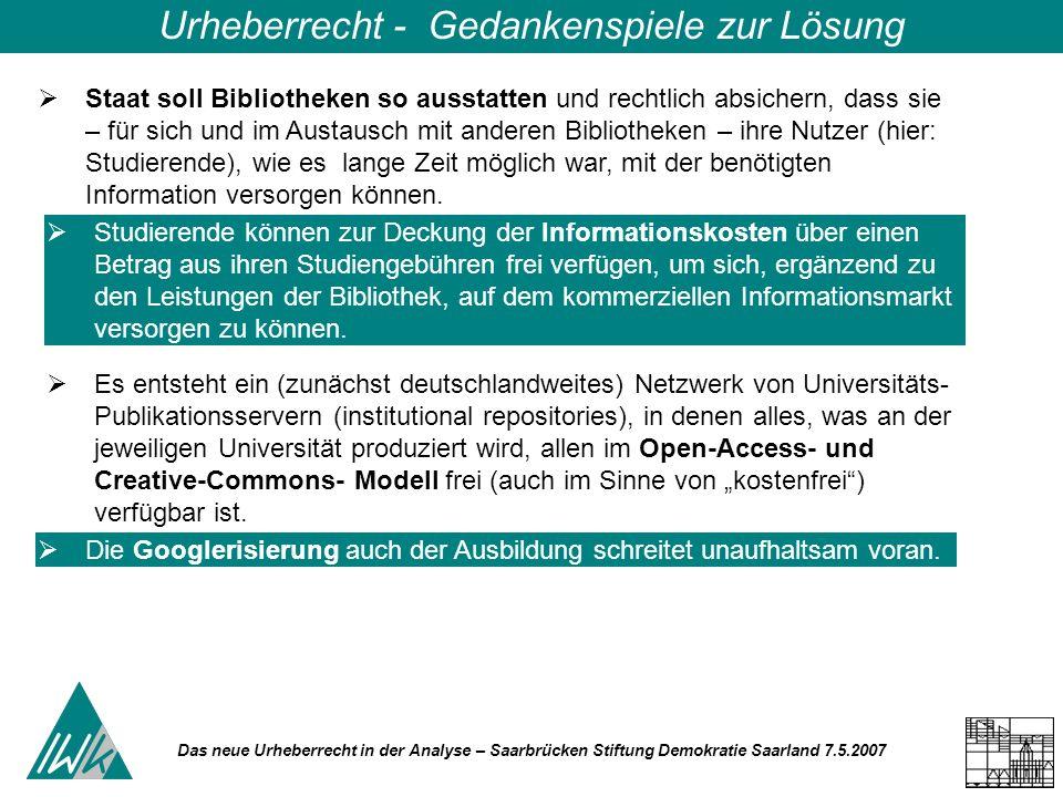 Das neue Urheberrecht in der Analyse – Saarbrücken Stiftung Demokratie Saarland 7.5.2007 Urheberrecht - Gedankenspiele zur Lösung Staat soll Bibliothe