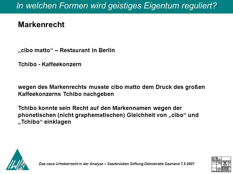 Das neue Urheberrecht in der Analyse – Saarbrücken Stiftung Demokratie Saarland 7.5.2007 In welchen Formen wird geistiges Eigentum reguliert? cibo mat