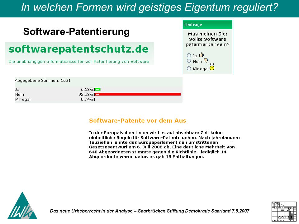 Das neue Urheberrecht in der Analyse – Saarbrücken Stiftung Demokratie Saarland 7.5.2007 In welchen Formen wird geistiges Eigentum reguliert? Software