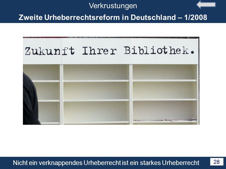 Nicht ein verknappendes Urheberrecht ist ein starkes Urheberrecht 28 Verkrustungen Zweite Urheberrechtsreform in Deutschland – 1/2008