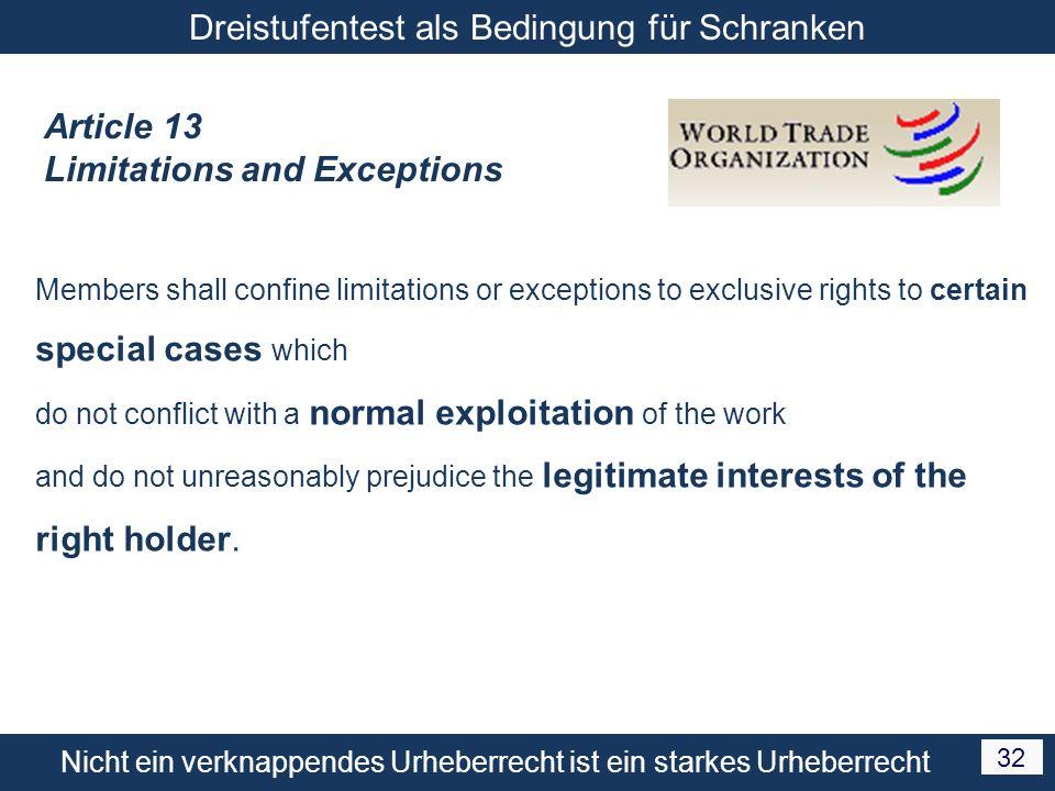 Nicht ein verknappendes Urheberrecht ist ein starkes Urheberrecht 32 Dreistufentest als Bedingung für Schranken Article 13 Limitations and Exceptions