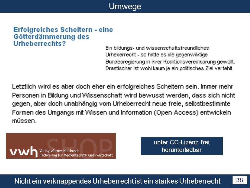 Nicht ein verknappendes Urheberrecht ist ein starkes Urheberrecht 38 Umwege unter CC-Lizenz frei herunterladbar